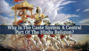 Why Is The Caste System A Central Part Of The Hindu Religion