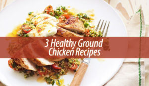 3 Healthy Ground Chicken Recipes