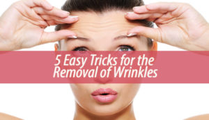 5 Easy Tricks for the Removal of Wrinkles