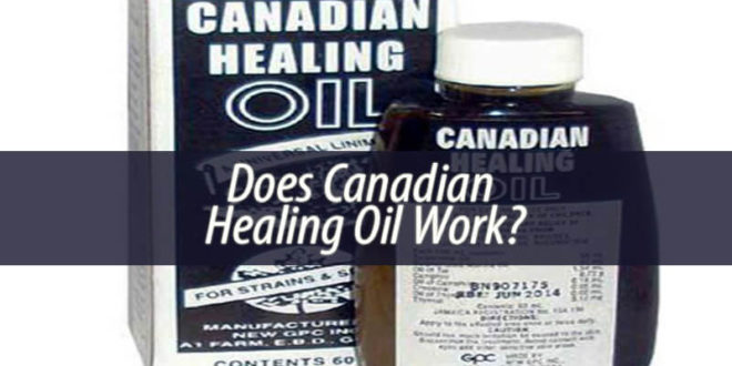 Does Canadian Healing Oil Work
