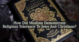How Did Muslims Demonstrate Religious Tolerance To Jews And Christians
