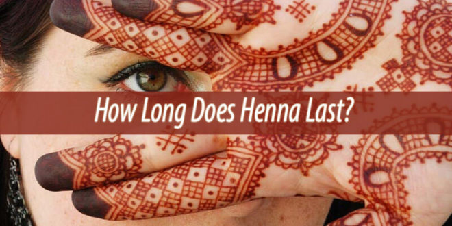 How Long Does Henna Last