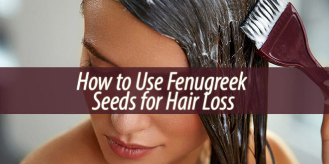 How to Use Fenugreek Seeds for Hair Loss