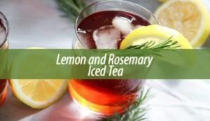 Lemon and Rosemary Iced Tea