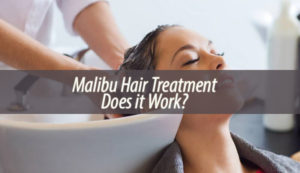 Malibu Hair Treatment Does it Work