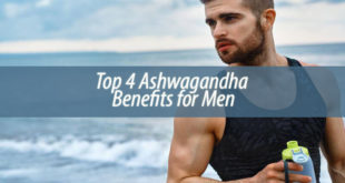 Top 4 Ashwagandha Benefits for Men
