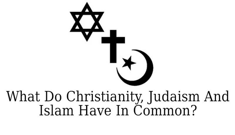 What Do The Sacred Texts Of Christianity Judaism And Islam Have In