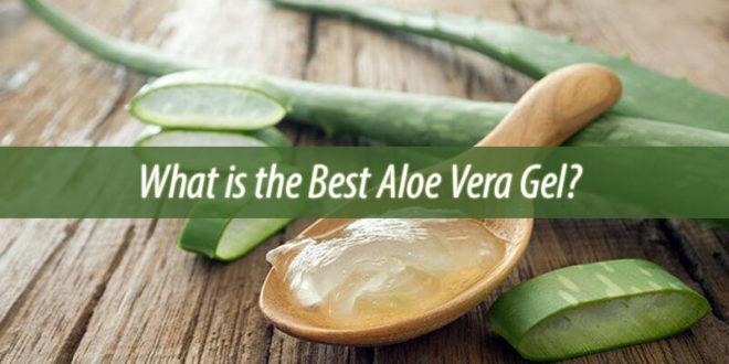 What is the Best Aloe Vera Gel