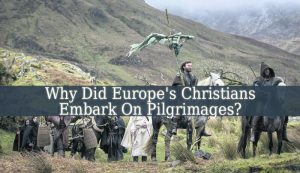 Why Did Europe's Christians Embark On Pilgrimages?