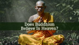Does Buddhism Believe In Heaven?