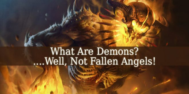 What Are Demons Well Not Fallen Angels