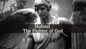 Hofniel – The Fighter of God