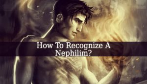 How To Recognize A Nephilim