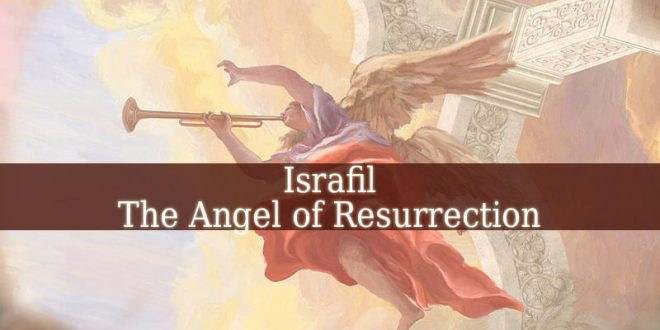 Israfil – The Angel of Resurrection