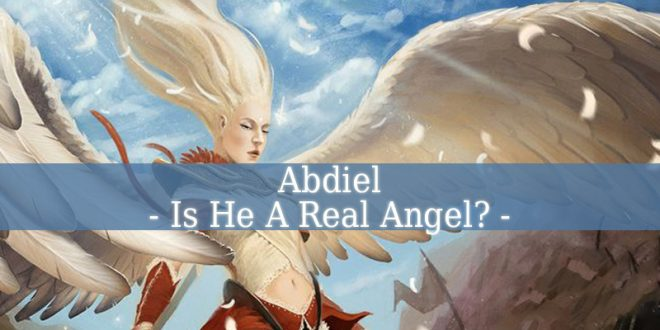 Abdiel – Is He A Real Angel?